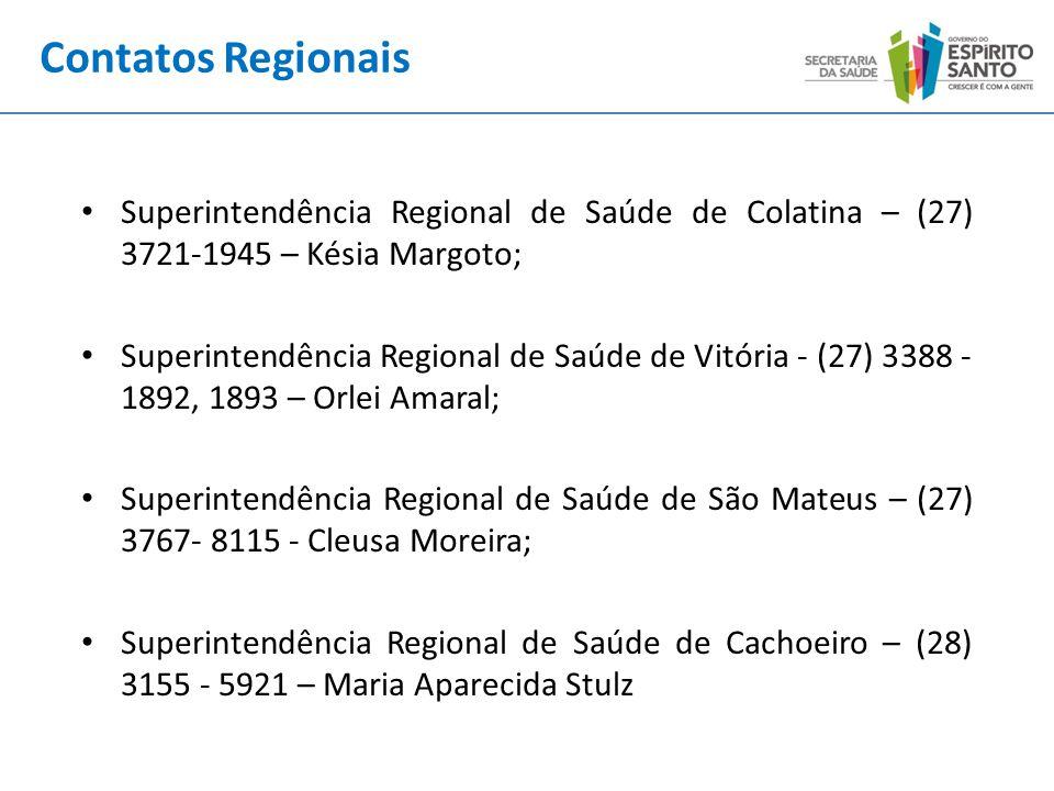 Contatos Regionais Superintendência Regional de Saúde de Colatina – (27) 3721-1945 – Késia Margoto; Superintendência Regional de Saúde de Vitória - (2