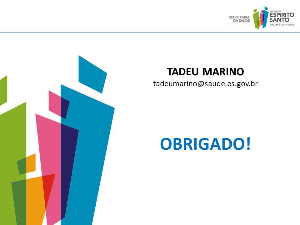 TADEU MARINO tadeumarino@saude.es.gov.br OBRIGADO!
