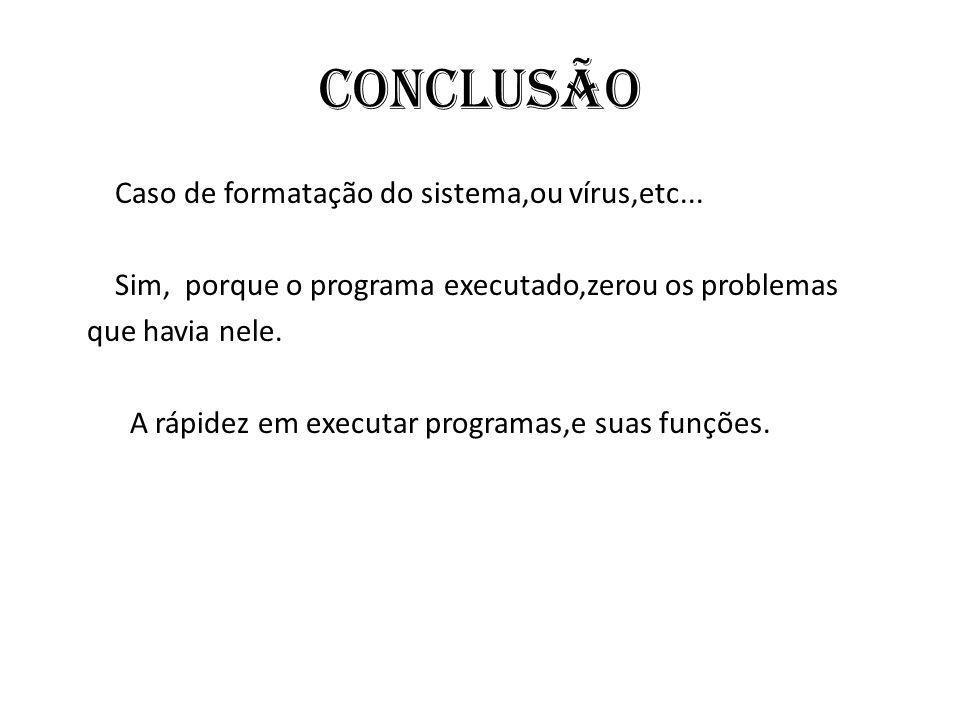 Conclusão Caso de formatação do sistema,ou vírus,etc...