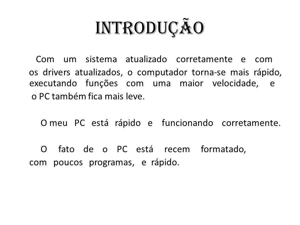 Introdução Com um sistema atualizado corretamente e com os drivers atualizados, o computador torna-se mais rápido, executando funções com uma maior velocidade, e o PC também fica mais leve.