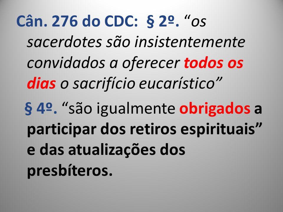 Cân. 276 do CDC: § 2º. os sacerdotes são insistentemente convidados a oferecer todos os dias o sacrifício eucarístico § 4º. são igualmente obrigados a