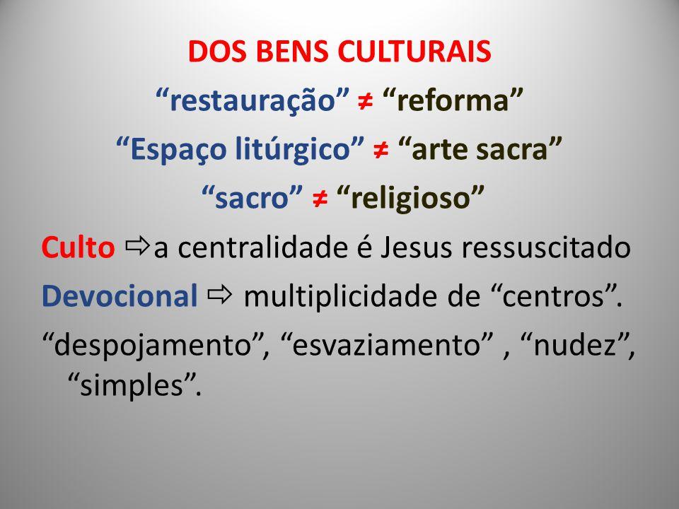 DOS BENS CULTURAIS restauração reforma Espaço litúrgico arte sacra sacro religioso Culto a centralidade é Jesus ressuscitado Devocional multiplicidade