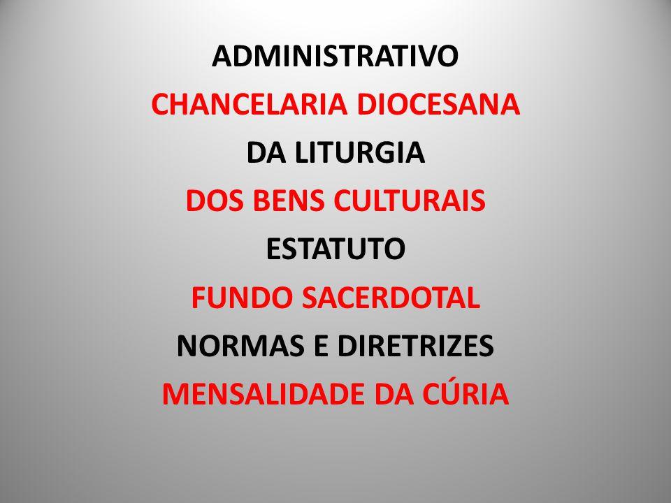 ADMINISTRATIVO CHANCELARIA DIOCESANA DA LITURGIA DOS BENS CULTURAIS ESTATUTO FUNDO SACERDOTAL NORMAS E DIRETRIZES MENSALIDADE DA CÚRIA