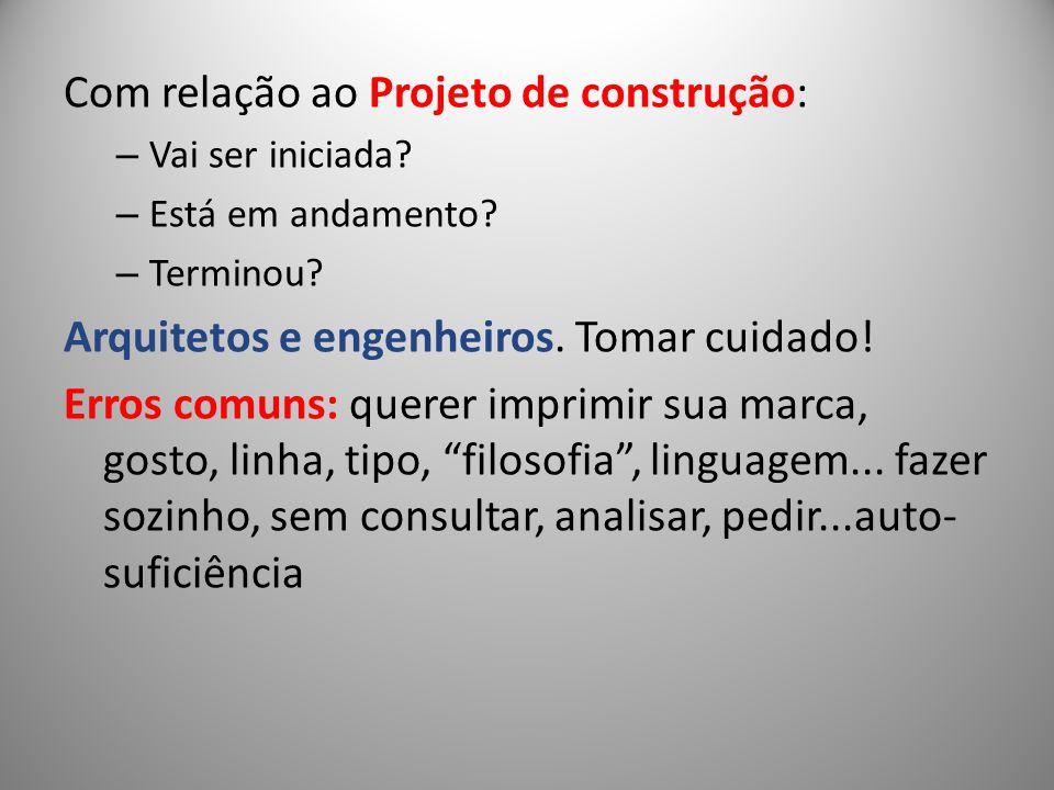 Com relação ao Projeto de construção: – Vai ser iniciada? – Está em andamento? – Terminou? Arquitetos e engenheiros. Tomar cuidado! Erros comuns: quer
