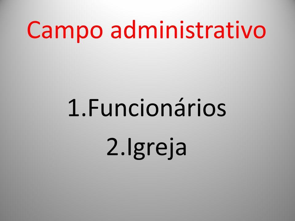 Campo administrativo 1.Funcionários 2.Igreja