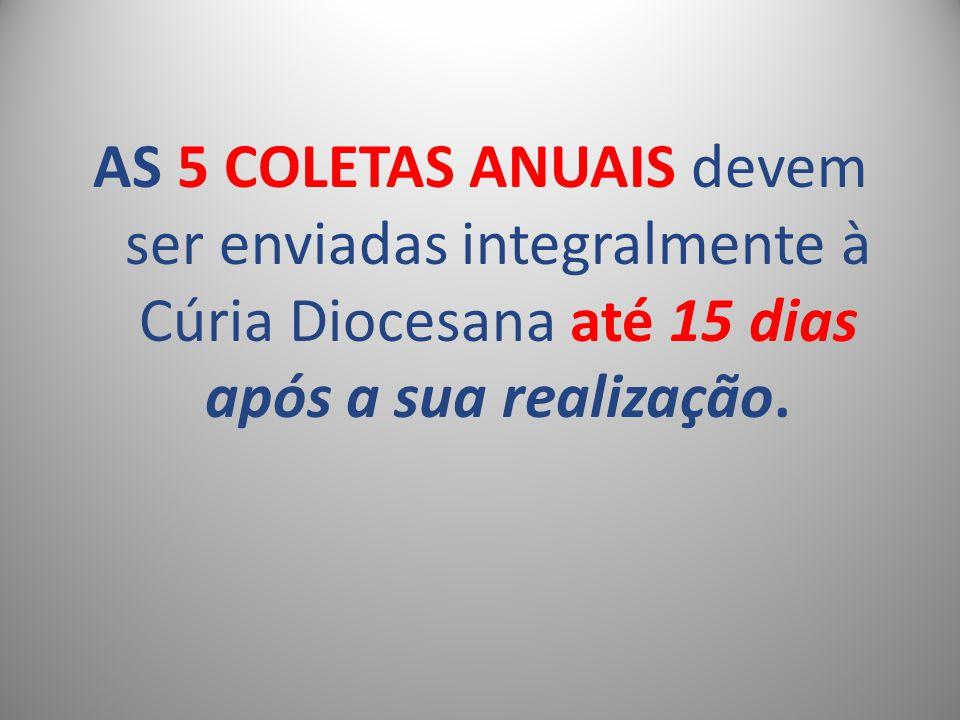 AS 5 COLETAS ANUAIS devem ser enviadas integralmente à Cúria Diocesana até 15 dias após a sua realização.