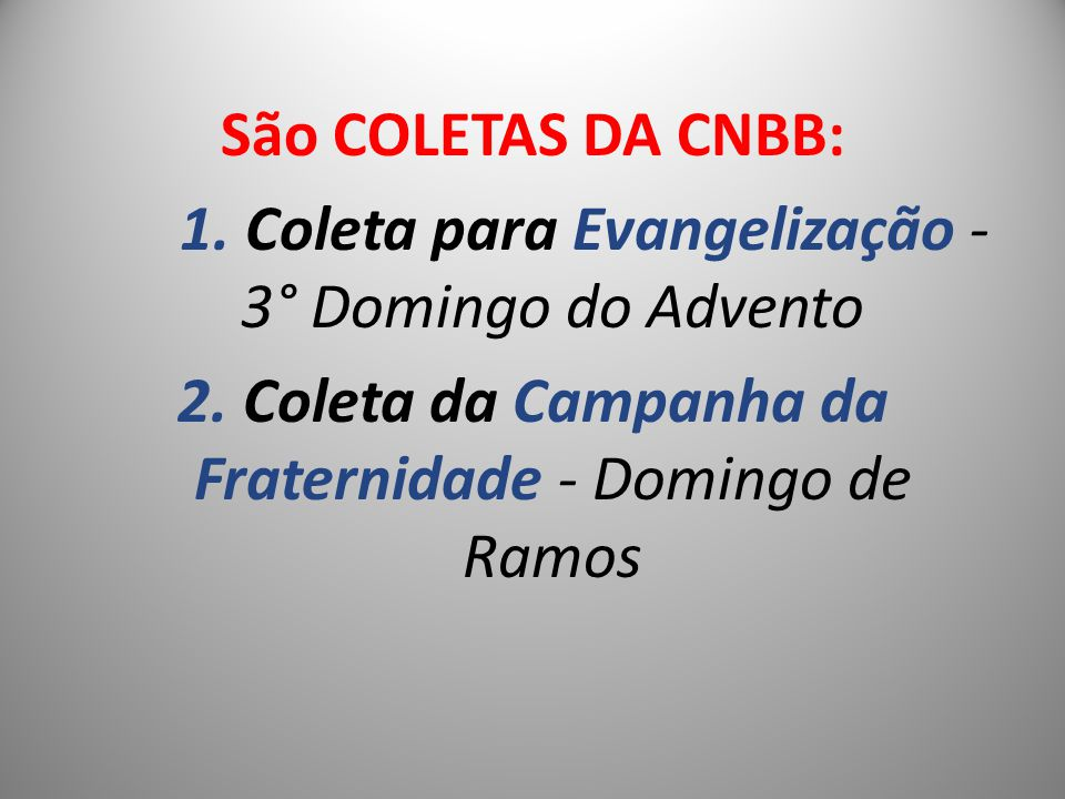 São COLETAS DA CNBB: 1. Coleta para Evangelização - 3° Domingo do Advento 2. Coleta da Campanha da Fraternidade - Domingo de Ramos