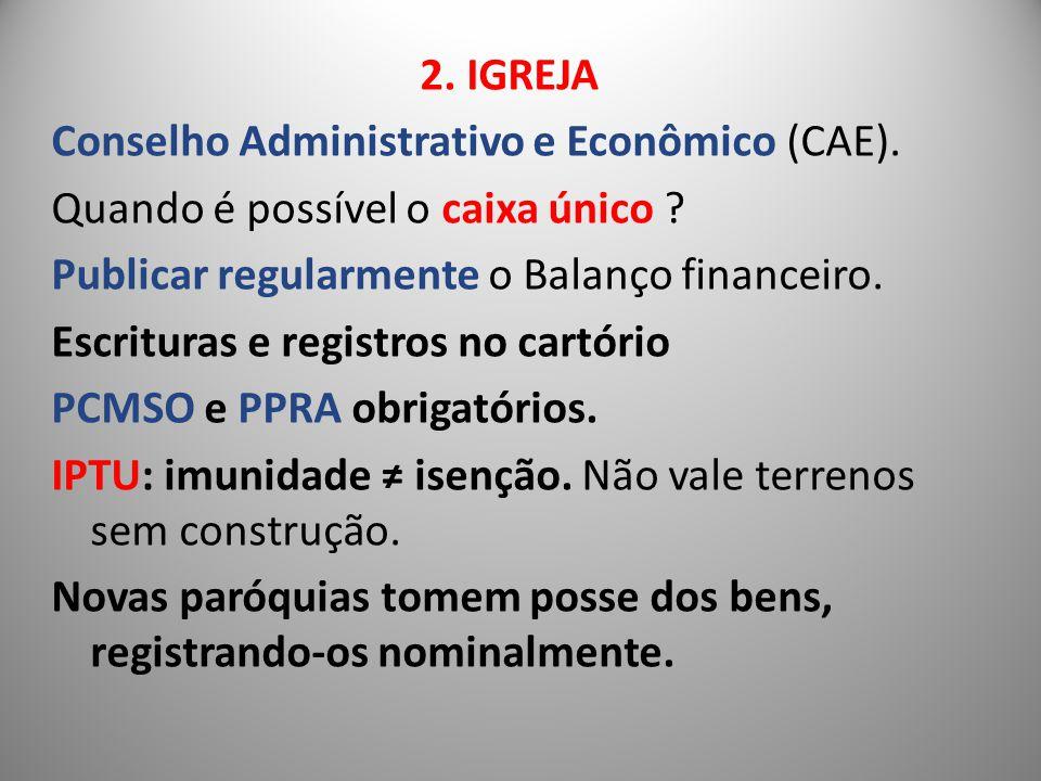 2. IGREJA Conselho Administrativo e Econômico (CAE). Quando é possível o caixa único ? Publicar regularmente o Balanço financeiro. Escrituras e regist