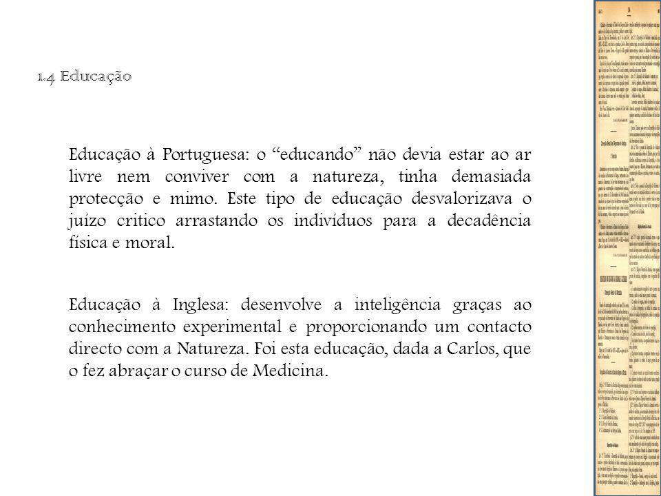 1.4 Educação Educação à Portuguesa: o educando não devia estar ao ar livre nem conviver com a natureza, tinha demasiada protecção e mimo.