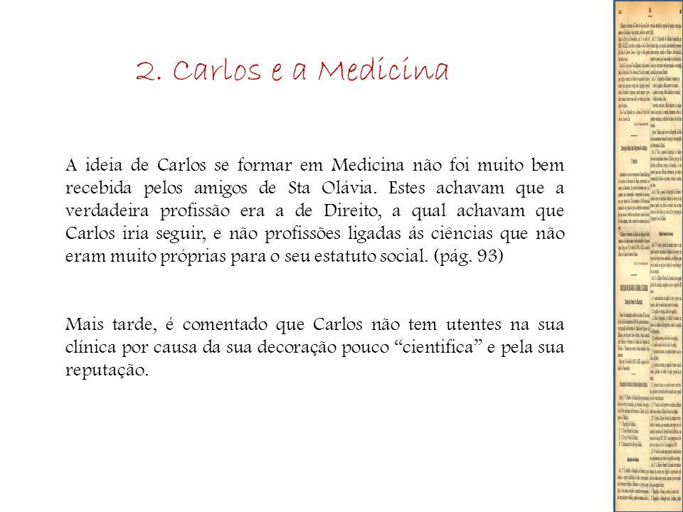 2. Carlos e a Medicina A ideia de Carlos se formar em Medicina não foi muito bem recebida pelos amigos de Sta Olávia. Estes achavam que a verdadeira p