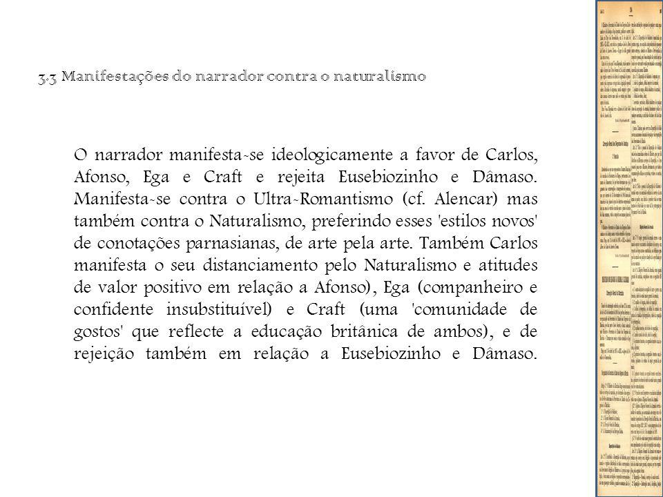 3.3 Manifestações do narrador contra o naturalismo O narrador manifesta-se ideologicamente a favor de Carlos, Afonso, Ega e Craft e rejeita Eusebiozinho e Dâmaso.
