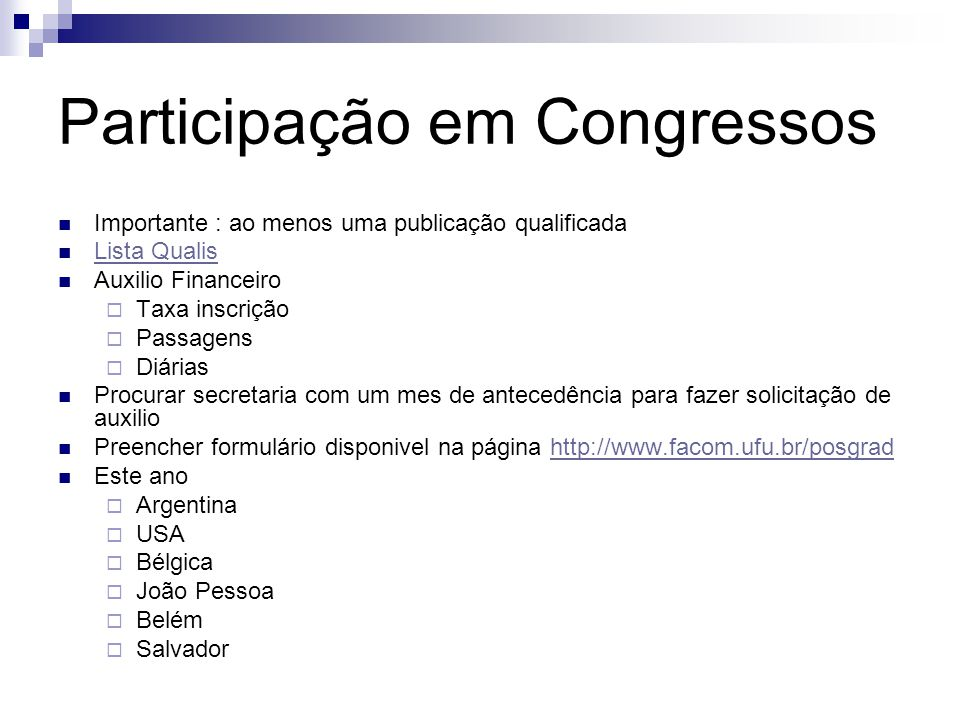 Participação em Congressos Importante : ao menos uma publicação qualificada Lista Qualis Auxilio Financeiro Taxa inscrição Passagens Diárias Procurar