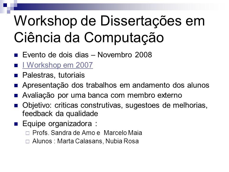Workshop de Dissertações em Ciência da Computação Evento de dois dias – Novembro 2008 I Workshop em 2007 Palestras, tutoriais Apresentação dos trabalh