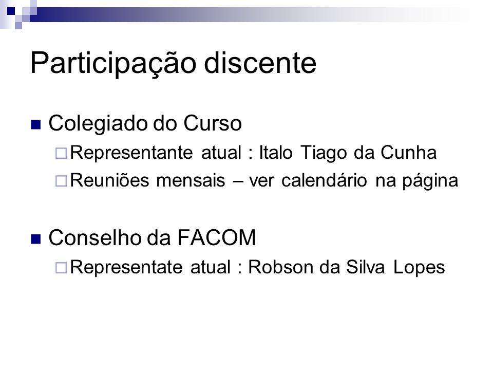 Participação discente Colegiado do Curso Representante atual : Italo Tiago da Cunha Reuniões mensais – ver calendário na página Conselho da FACOM Repr
