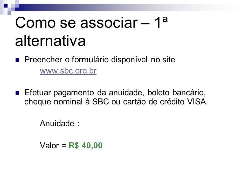 Como se associar – 1ª alternativa Preencher o formulário disponível no site www.sbc.org.br Efetuar pagamento da anuidade, boleto bancário, cheque nomi