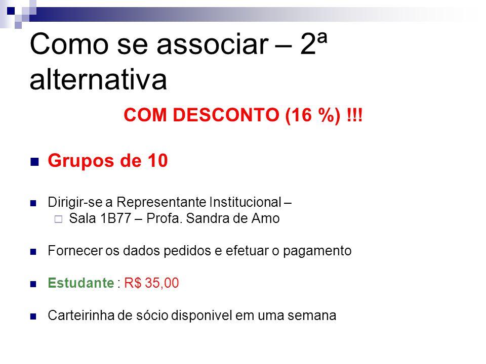 Como se associar – 2ª alternativa COM DESCONTO (16 %) !!! Grupos de 10 Dirigir-se a Representante Institucional – Sala 1B77 – Profa. Sandra de Amo For