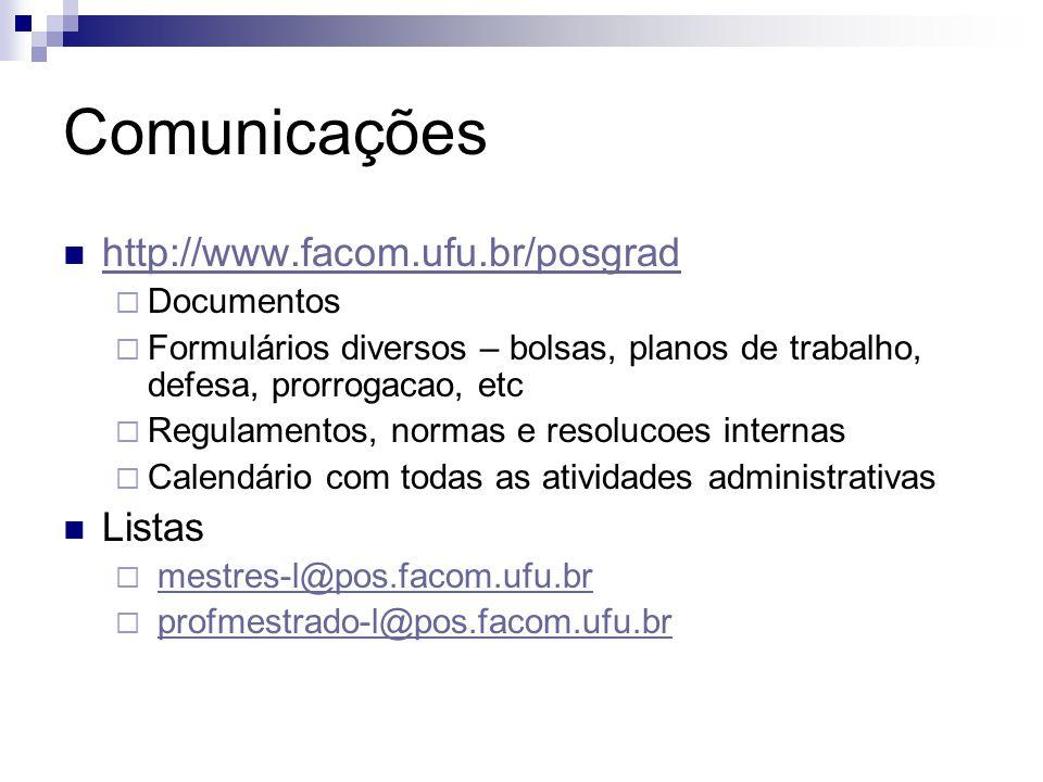 Comunicações http://www.facom.ufu.br/posgrad Documentos Formulários diversos – bolsas, planos de trabalho, defesa, prorrogacao, etc Regulamentos, norm