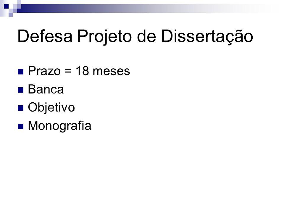 Defesa Projeto de Dissertação Prazo = 18 meses Banca Objetivo Monografia