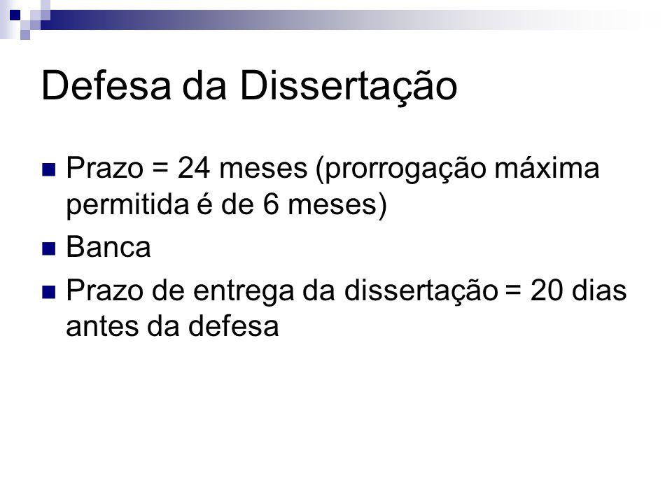 Defesa da Dissertação Prazo = 24 meses (prorrogação máxima permitida é de 6 meses) Banca Prazo de entrega da dissertação = 20 dias antes da defesa
