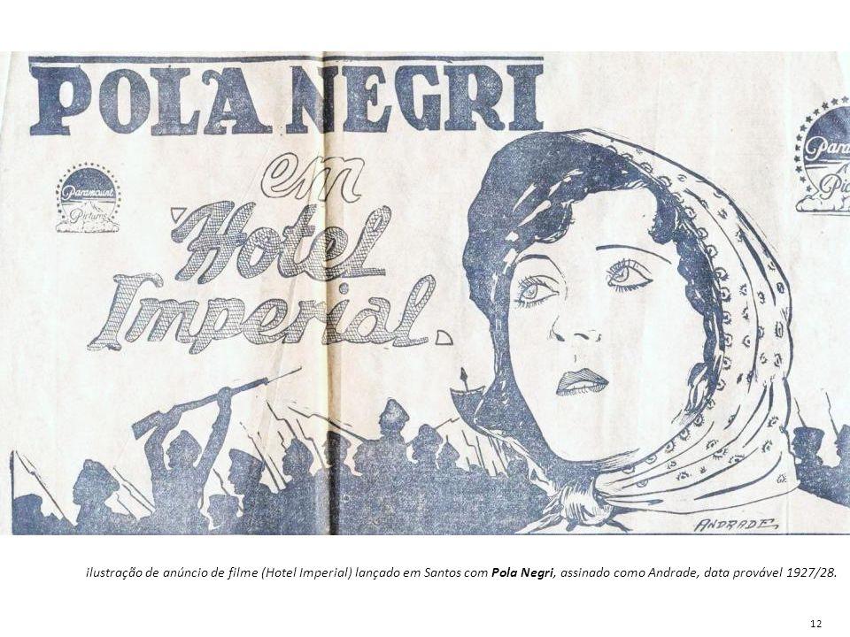 ilustração de anúncio de filme (Hotel Imperial) lançado em Santos com Pola Negri, assinado como Andrade, data provável 1927/28. 12