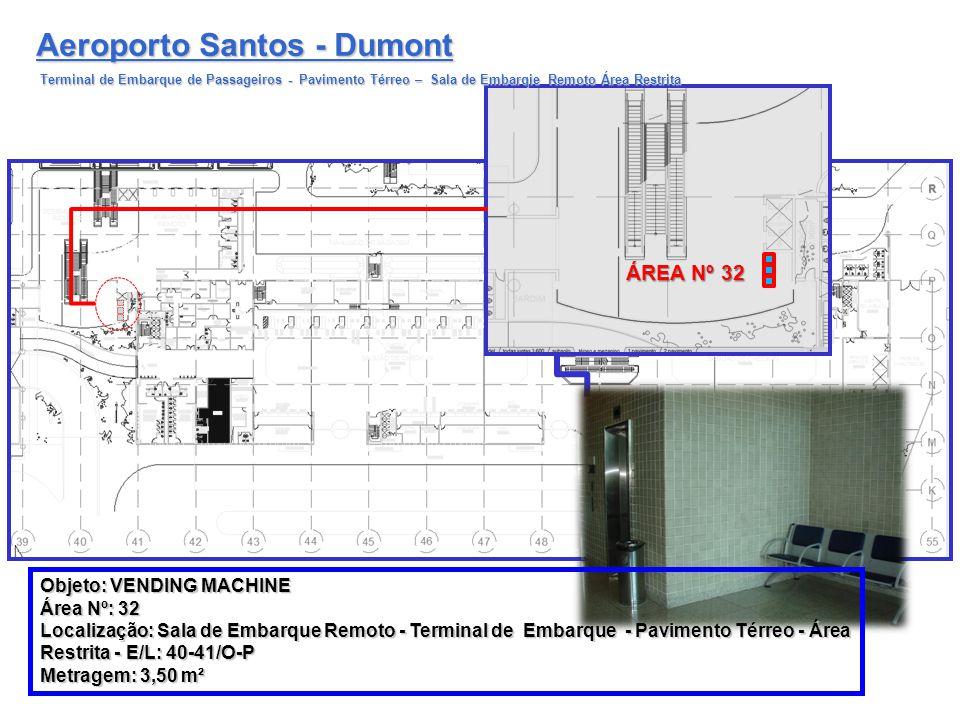 Aeroporto Santos - Dumont Terminal de Embarque de Passageiros - Pavimento Térreo – Sala de Embarqie Remoto Área Restrita ÁREA Nº 32 Objeto: VENDING MA