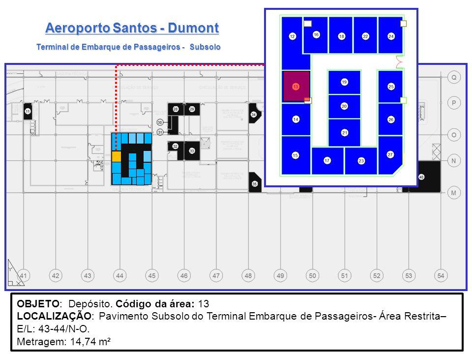 Aeroporto Santos - Dumont OBJETO: Depósito. Código da área: 13 LOCALIZAÇÃO: Pavimento Subsolo do Terminal Embarque de Passageiros- Área Restrita– E/L: