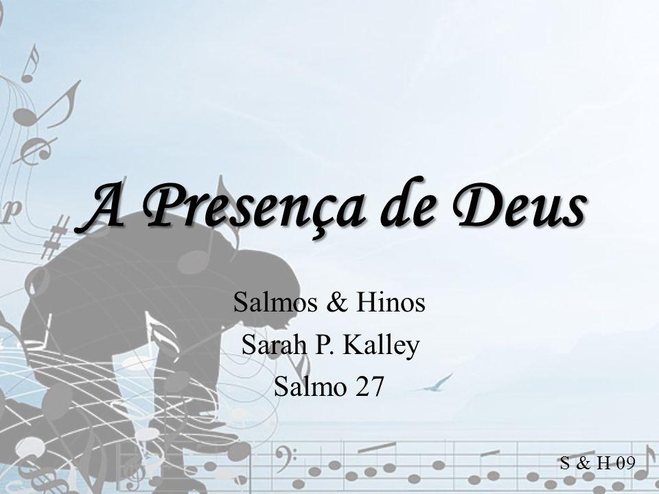 A Presença de Deus Salmos & Hinos Sarah P. Kalley Salmo 27 S & H 09