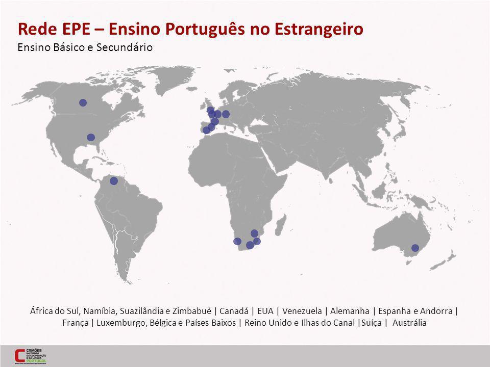 Rede EPE – Ensino Português no Estrangeiro Ensino Básico e Secundário África do Sul, Namíbia, Suazilândia e Zimbabué | Canadá | EUA | Venezuela | Alemanha | Espanha e Andorra | França | Luxemburgo, Bélgica e Países Baixos | Reino Unido e Ilhas do Canal |Suíça | Austrália