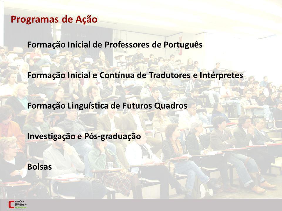 Programas de Ação Formação Inicial de Professores de Português Formação Inicial e Contínua de Tradutores e Intérpretes Formação Linguística de Futuros
