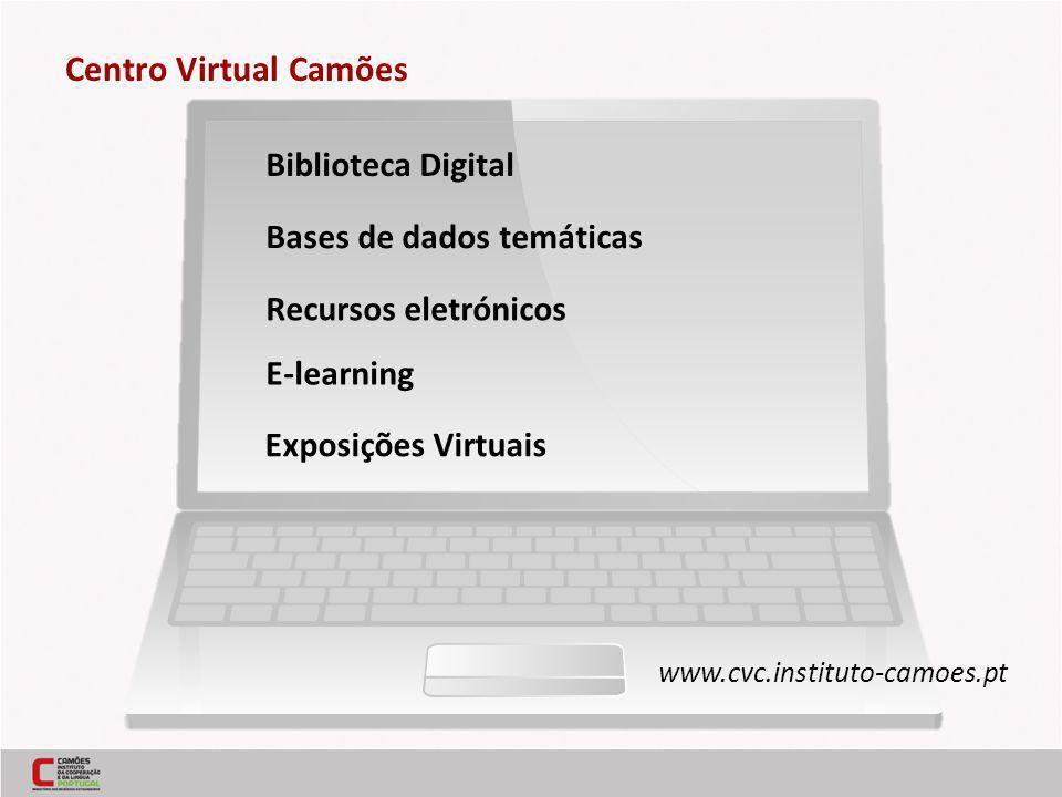 Centro Virtual Camões Biblioteca Digital www.cvc.instituto-camoes.pt Bases de dados temáticas Recursos eletrónicos E-learning Exposições Virtuais