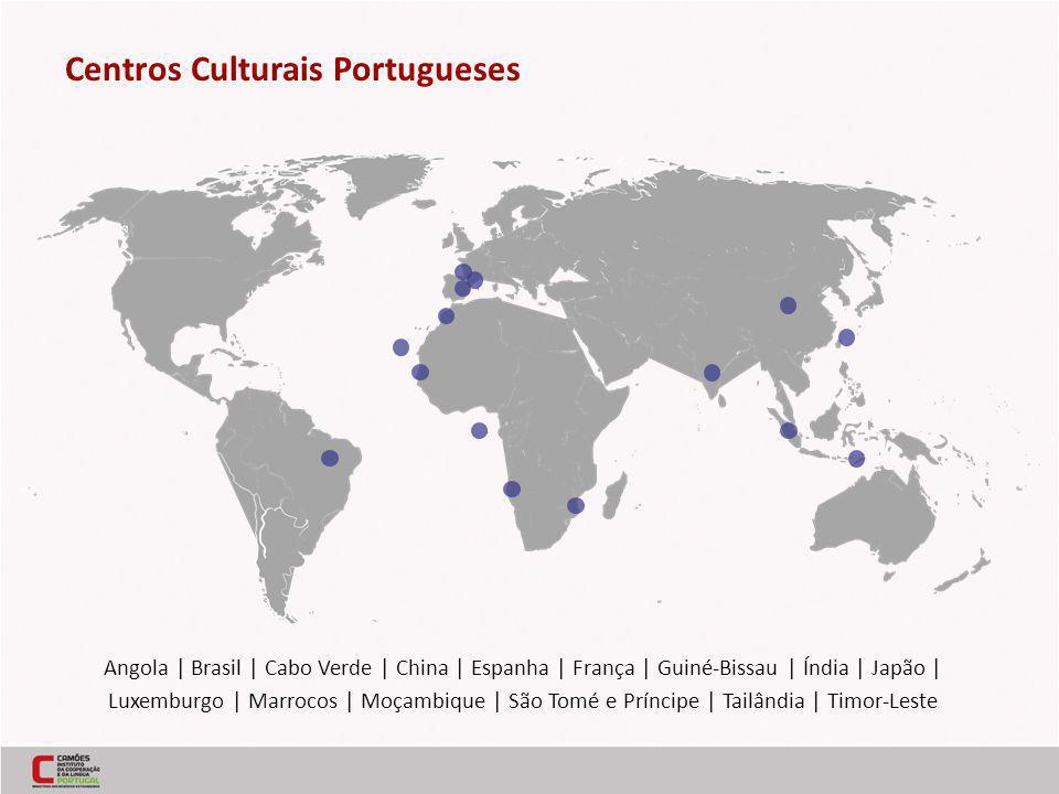 Centros Culturais Portugueses Angola | Brasil | Cabo Verde | China | Espanha | França | Guiné-Bissau | Índia | Japão | Luxemburgo | Marrocos | Moçambique | São Tomé e Príncipe | Tailândia | Timor-Leste