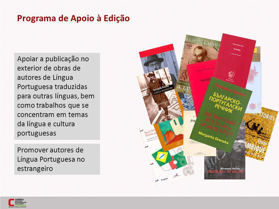Programa de Apoio à Edição Apoiar a publicação no exterior de obras de autores de Língua Portuguesa traduzidas para outras línguas, bem como trabalhos que se concentram em temas da língua e cultura portuguesas Promover autores de Língua Portuguesa no estrangeiro
