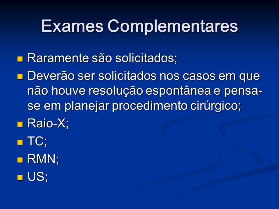 Exames Complementares Raramente são solicitados; Raramente são solicitados; Deverão ser solicitados nos casos em que não houve resolução espontânea e