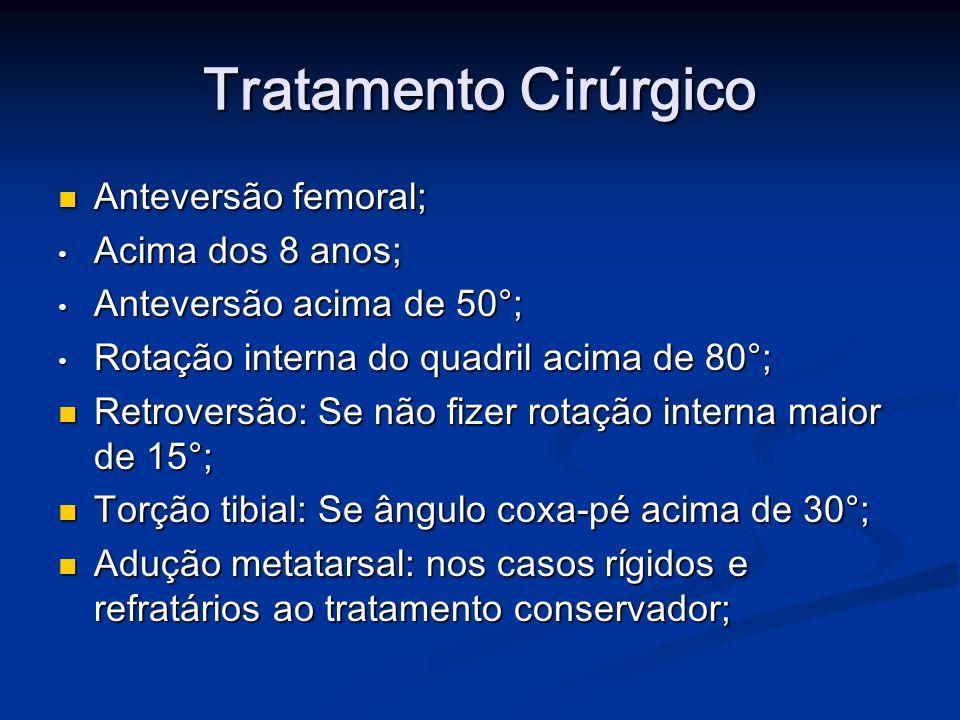 Tratamento Cirúrgico Anteversão femoral; Anteversão femoral; Acima dos 8 anos; Acima dos 8 anos; Anteversão acima de 50°; Anteversão acima de 50°; Rot