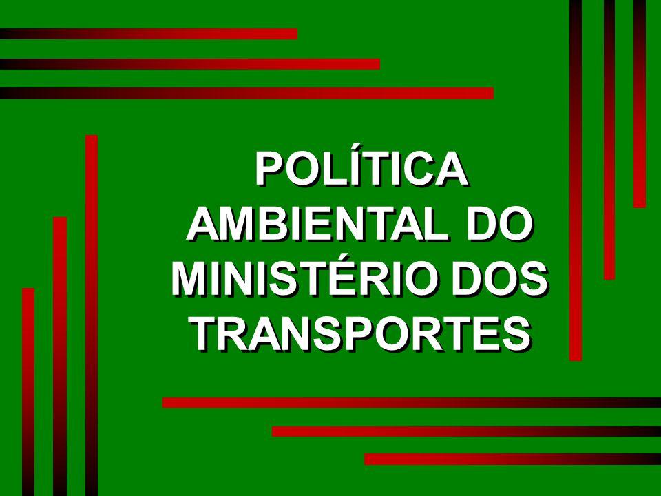 POLÍTICAAMBIENTALDOMINISTÉRIODOSTRANSPORTES POLÍTICA AMBIENTAL DO MINISTÉRIO DOS TRANSPORTES