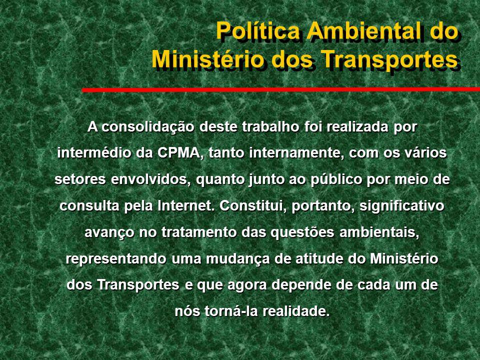 POLÍTICAAMBIENTALDOMINISTÉRIODOSTRANSPORTES A consolidação deste trabalho foi realizada por intermédio da CPMA, tanto internamente, com os vários seto
