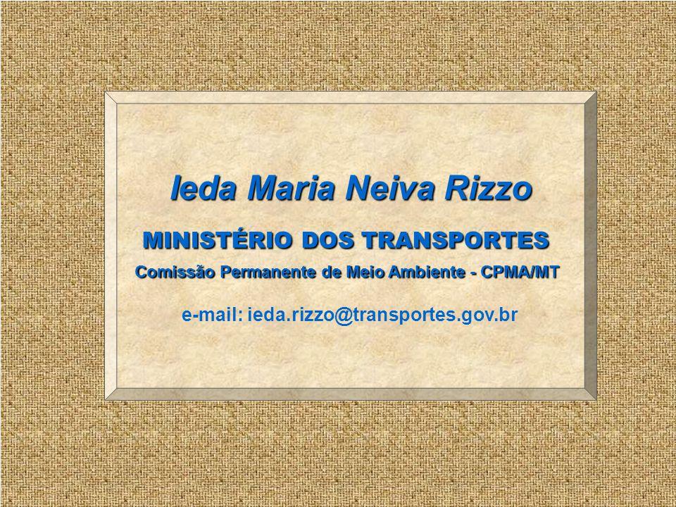 POLÍTICAAMBIENTALDOMINISTÉRIODOSTRANSPORTES Ieda Maria Neiva Rizzo MINISTÉRIO DOS TRANSPORTES Comissão Permanente de Meio Ambiente - CPMA/MT e-mail: i
