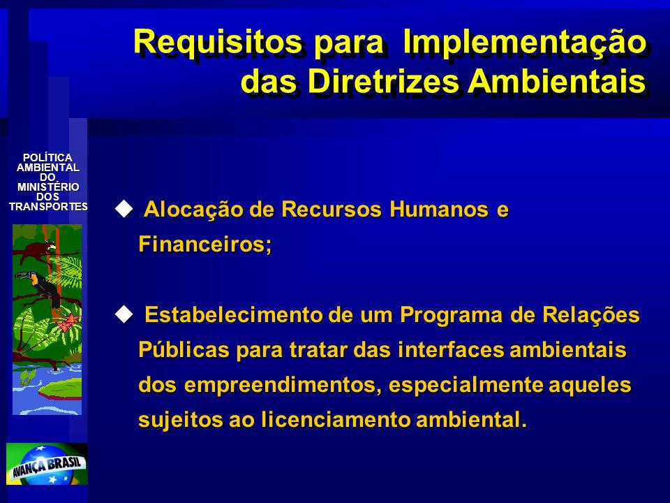 POLÍTICAAMBIENTALDOMINISTÉRIODOSTRANSPORTES Requisitos para Implementação das Diretrizes Ambientais u Alocação de Recursos Humanos e Financeiros; u Es