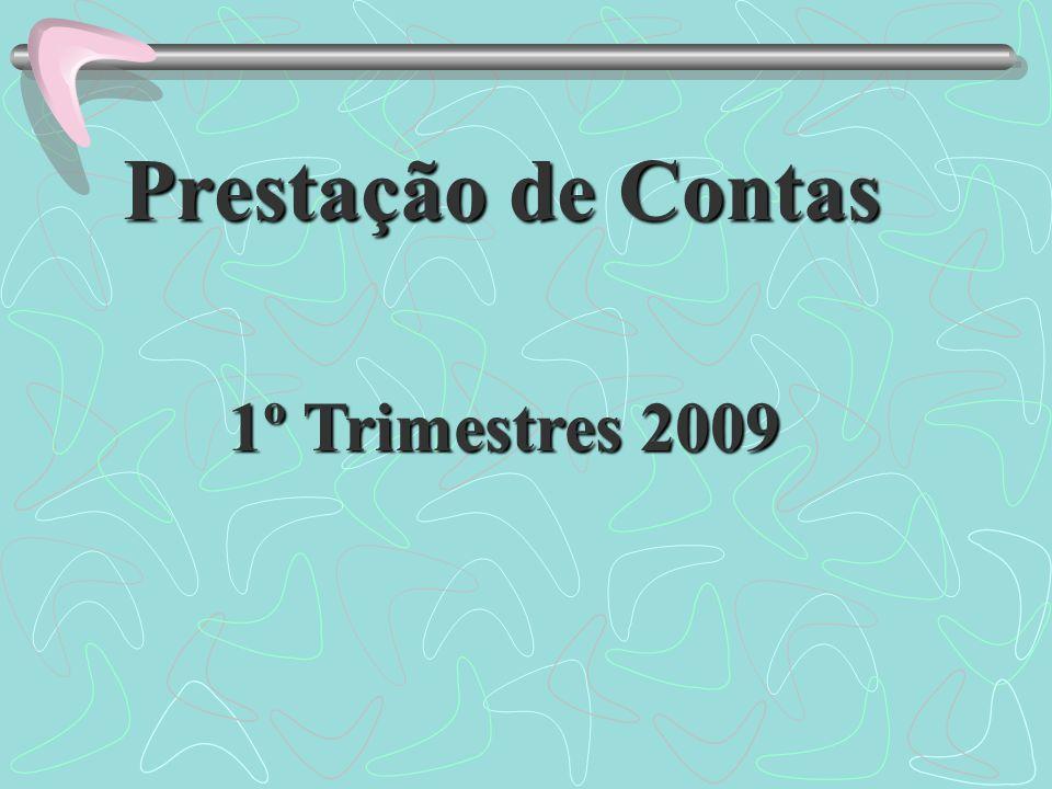 Prestação de Contas 1º Trimestres 2009 1º Trimestres 2009