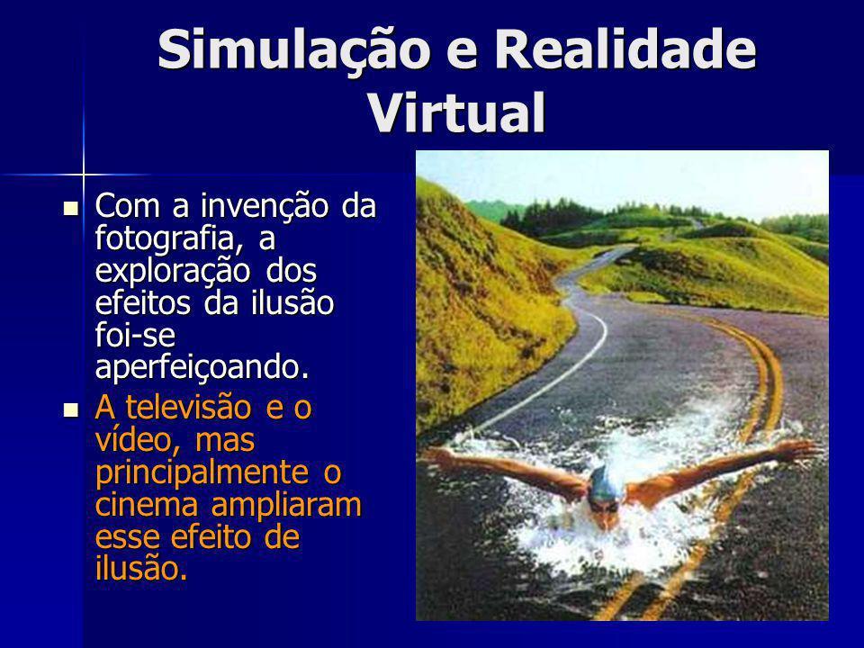 Simulação e Realidade Virtual Com a invenção da fotografia, a exploração dos efeitos da ilusão foi-se aperfeiçoando.