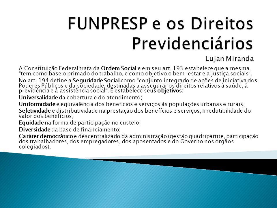 São filiadas e filiados obrigatórios do Regime Próprio do Servidor até o limite de R$ 4.159,00 (teto de contribuição e benefício do INSS).