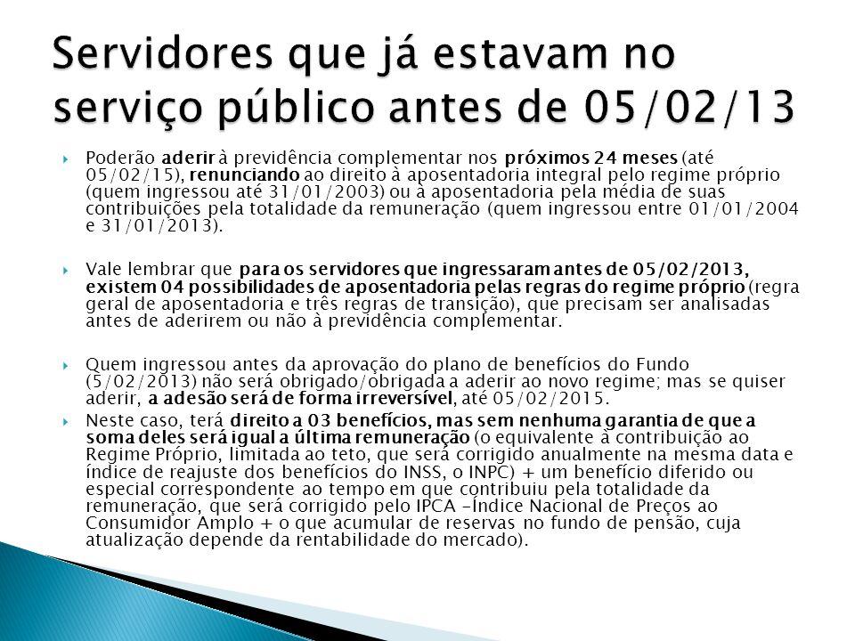 Poderão aderir à previdência complementar nos próximos 24 meses (até 05/02/15), renunciando ao direito à aposentadoria integral pelo regime próprio (q