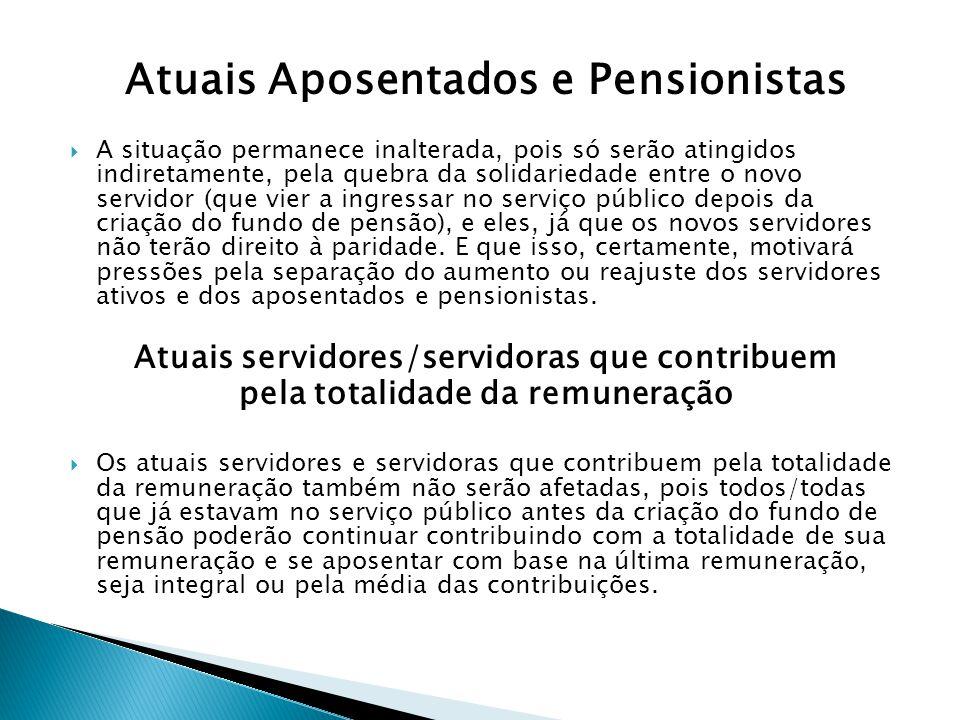 Atuais Aposentados e Pensionistas A situação permanece inalterada, pois só serão atingidos indiretamente, pela quebra da solidariedade entre o novo se