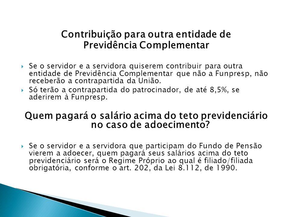 Contribuição para outra entidade de Previdência Complementar Se o servidor e a servidora quiserem contribuir para outra entidade de Previdência Comple