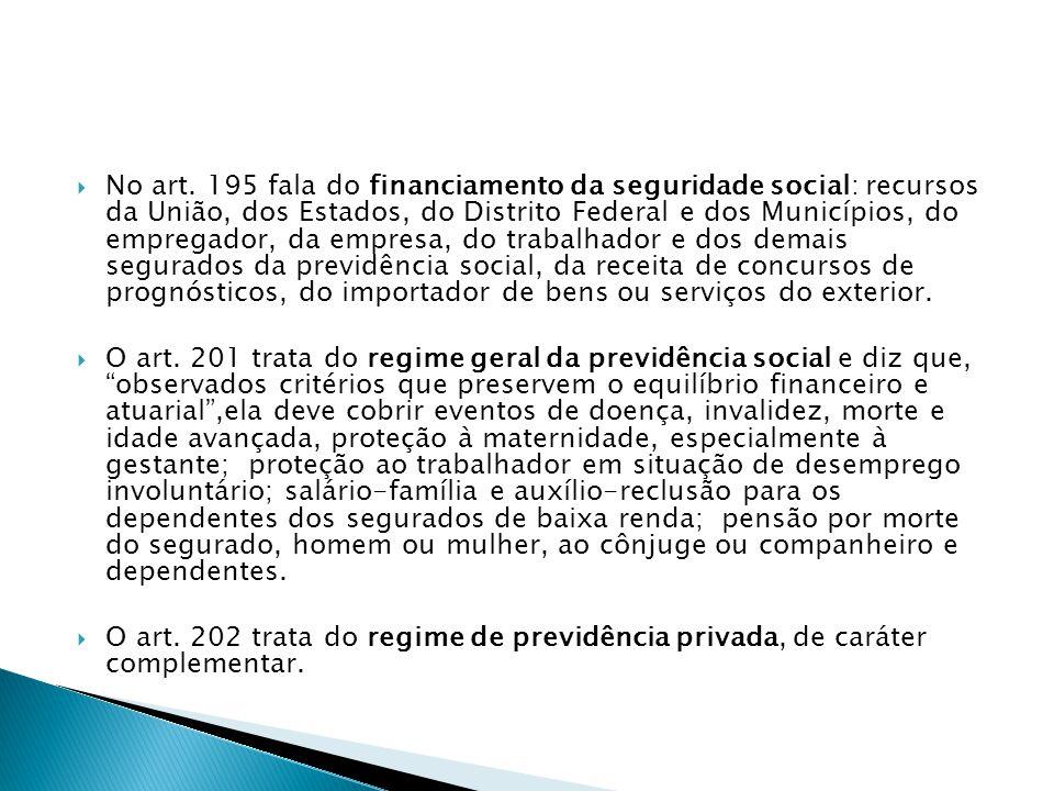 No art. 195 fala do financiamento da seguridade social: recursos da União, dos Estados, do Distrito Federal e dos Municípios, do empregador, da empres