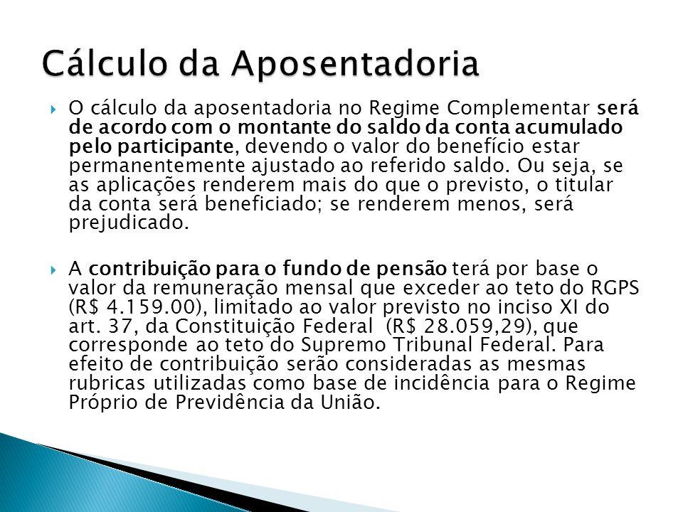 O cálculo da aposentadoria no Regime Complementar será de acordo com o montante do saldo da conta acumulado pelo participante, devendo o valor do bene