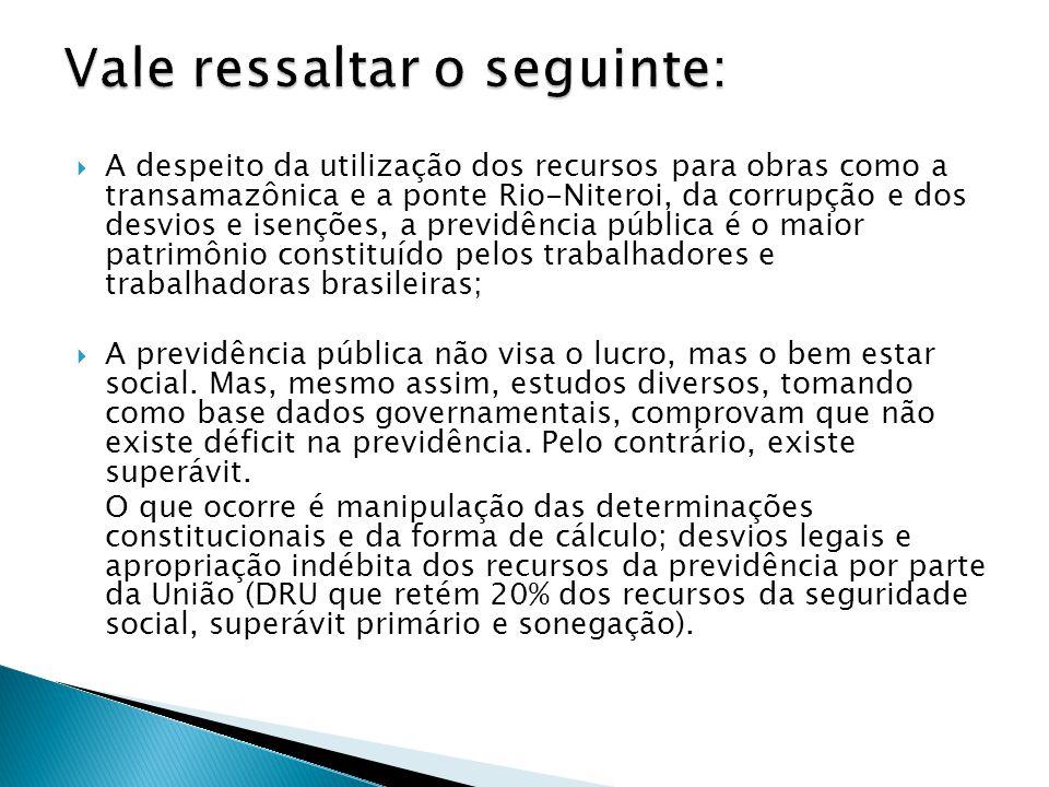 A despeito da utilização dos recursos para obras como a transamazônica e a ponte Rio-Niteroi, da corrupção e dos desvios e isenções, a previdência púb
