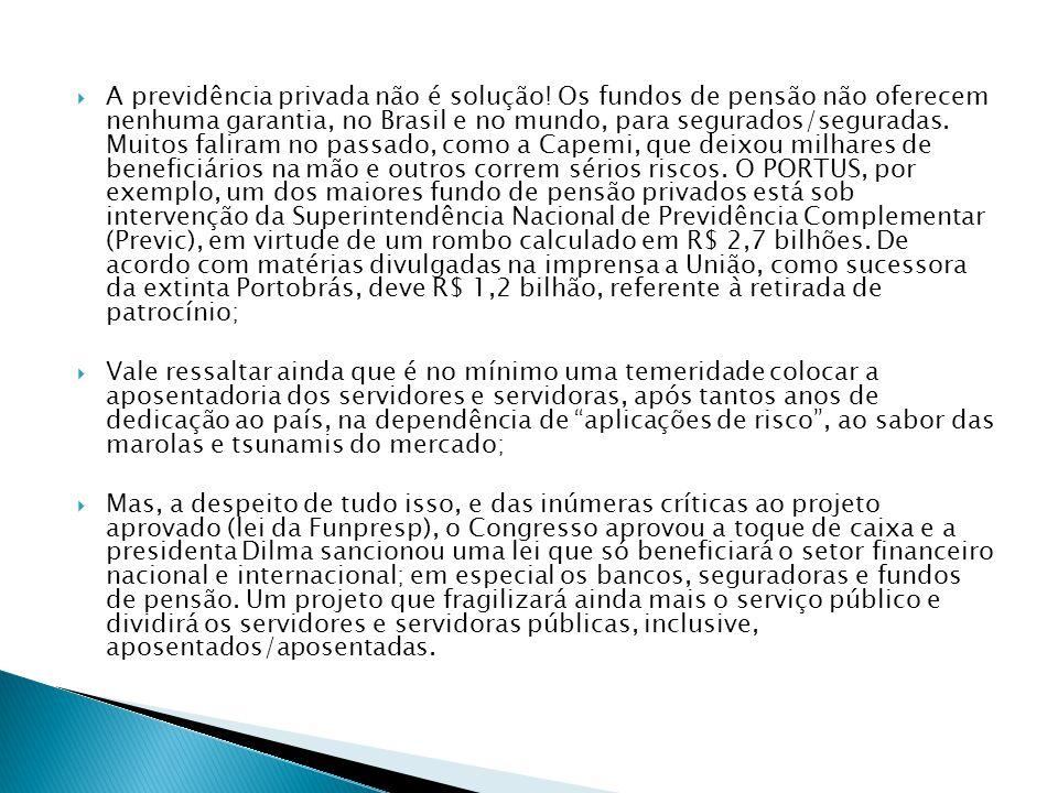 A previdência privada não é solução! Os fundos de pensão não oferecem nenhuma garantia, no Brasil e no mundo, para segurados/seguradas. Muitos faliram