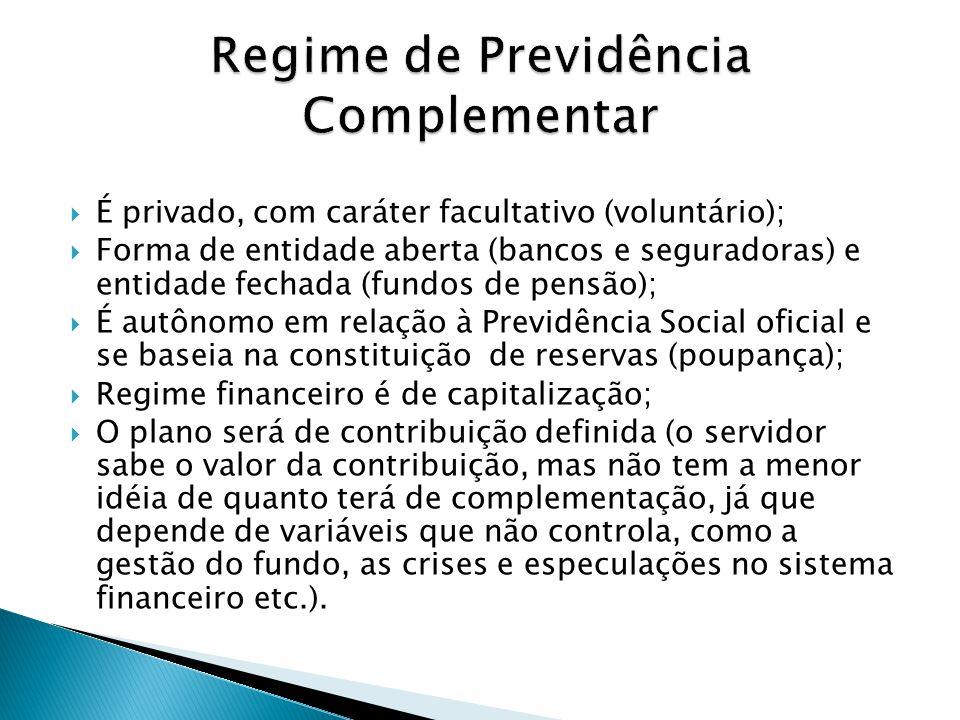 É privado, com caráter facultativo (voluntário); Forma de entidade aberta (bancos e seguradoras) e entidade fechada (fundos de pensão); É autônomo em