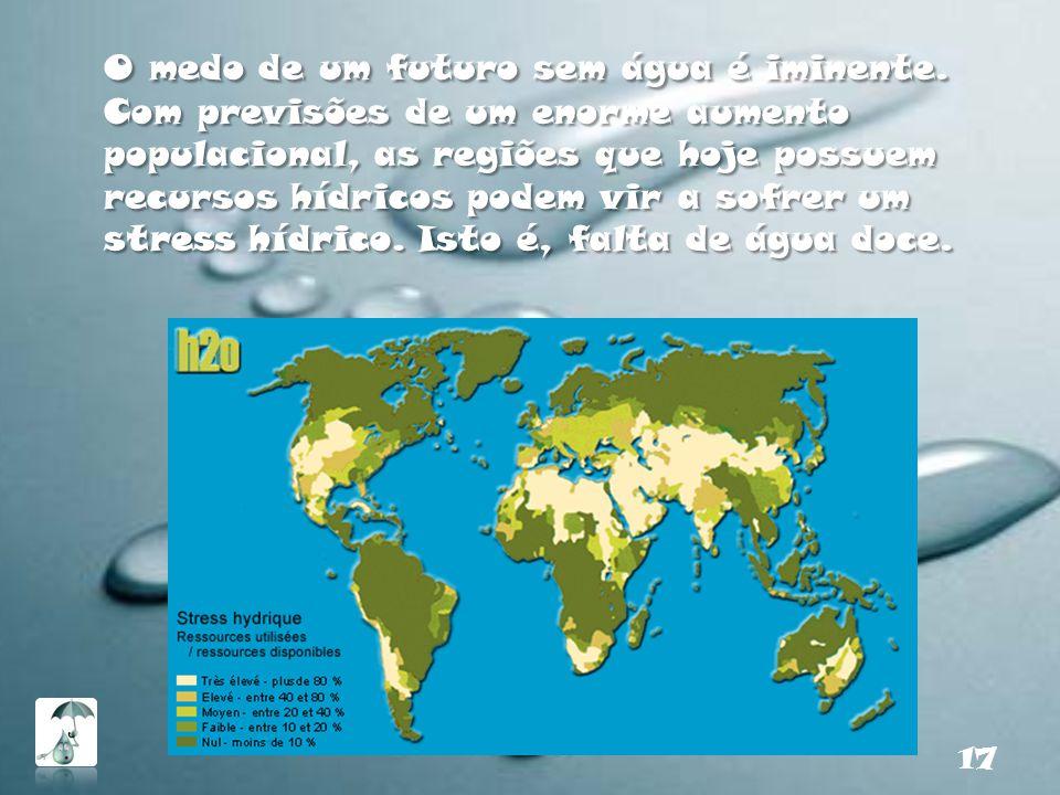 O medo de um futuro sem água é iminente. Com previsões de um enorme aumento populacional, as regiões que hoje possuem recursos hídricos podem vir a so